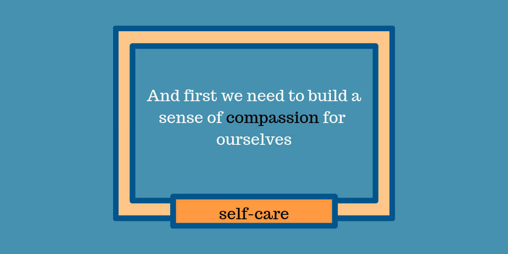 And first we need to build a sense of compassion for ourselves.png