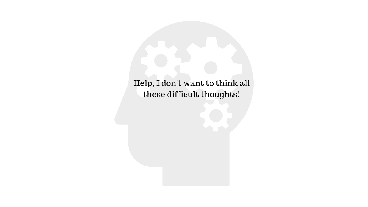 Help, I don't want to think all these difficult thoughts!.png